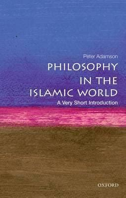 philosophy in the islamic world a very short introduction peter adamson 9780199683673