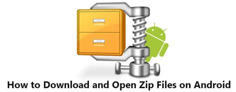 how to unzip a file on android how to and open zip files on android for unpacking goodies