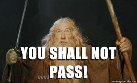 You Shall Not Pass Meme - gandalf you shall not pass you shall not pass explore