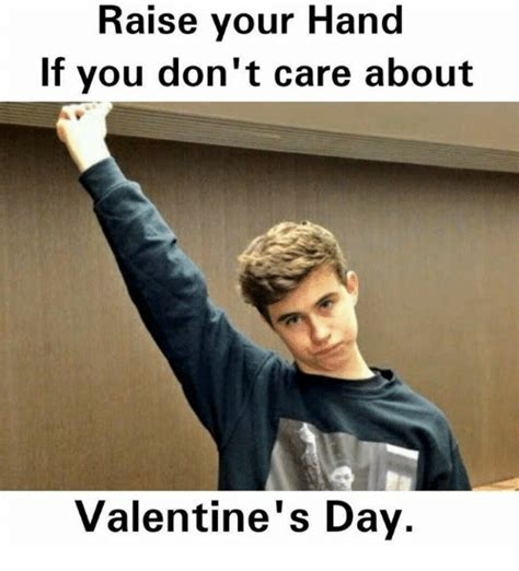 Raising Hand Meme - raise your hand if you don t care about valentine s day