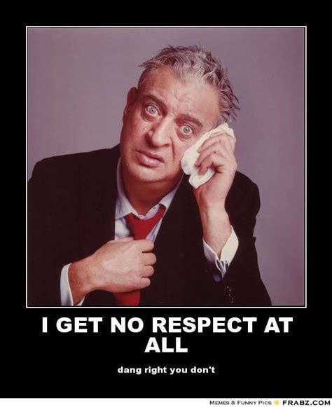 Rodney Dangerfield Quotes I Get No Respect