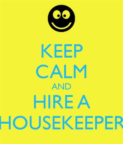 hiring a housekeeper keep calm and hire a housekeeper keep calm and carry on