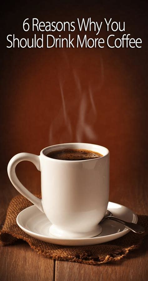 Why Drink Coffee by 6 Reasons Why You Should Drink More Coffee