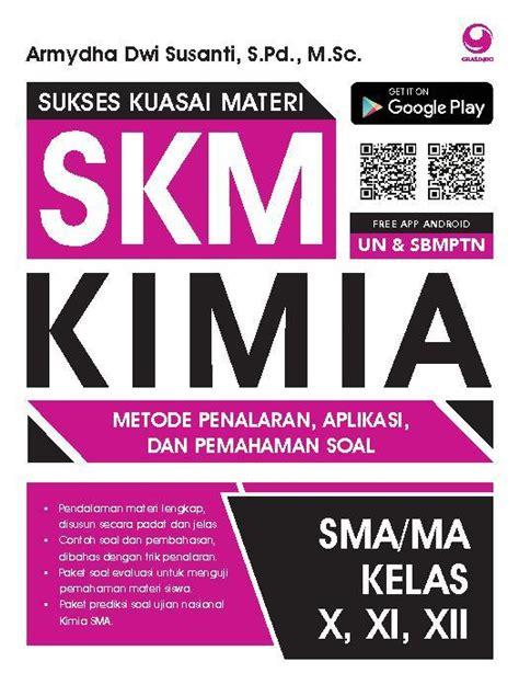 Big Book Sma skm sukses kuasai materi kimia sma kelas x xi xii book by armydha dwi susanti s pd m sc