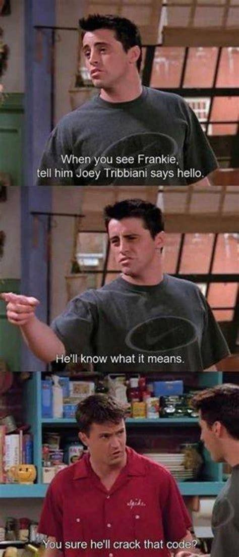 Joey Friends Meme - when you see frankie tell him joey tribbiani says hello