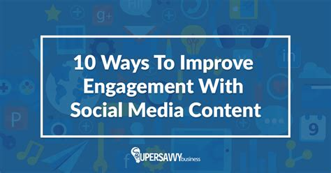 10 Ways To Improve Your Social by 10 Tips To Improve Social Media Content Engagement
