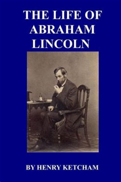 biography abraham lincoln book the life of abraham lincoln henry ketcham classics