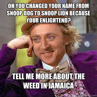 Snoop Dog Meme - oh you changed your name from snoop dog to snoop lion