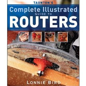 router books woodworking taunton s complete illustrated guide to routers