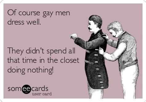 Closet Gay Meme - of course gay men dress well funny memes smile
