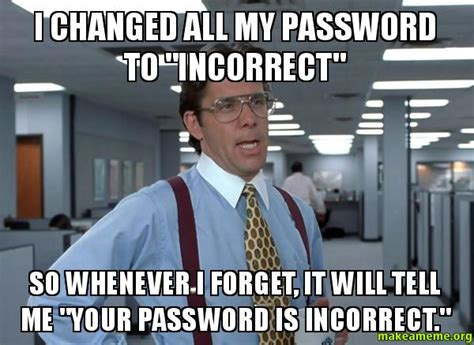 Password Meme - that would be great office space bill lumbergh meme