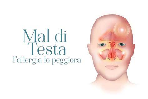 allergia mal di testa mal di testa l allergia lo peggiora allergia e salute