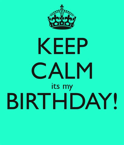 keep calm its my birthday keep calm its my birthday keep calm and carry on image