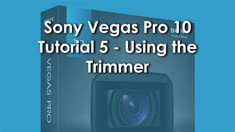 tutorial sony vegas pro 10 youtube sony vegas pro 10 tutorial 5 using the trimmer youtube