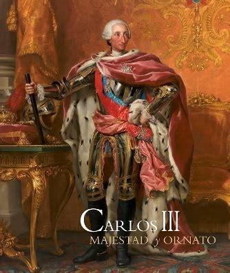 libro carlos iii un el cat 225 logo quot carlos iii majestad y ornato quot editado por patrimonio un libro para disfrutar