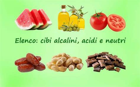alimenti alcalini elenco quali sono i cibi acidi i cibi alcalini e gli alimenti