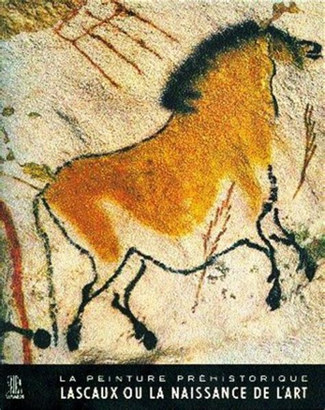 from lascaux to books prehistoric painting lascaux or the birth of by