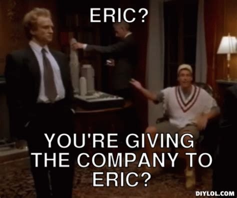 Eric And To Co eric you re giving the company to eric