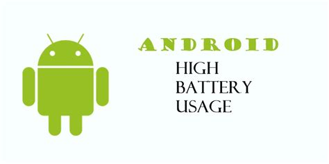 android os high battery usage high battery usage by android here s how to fix it the android soul