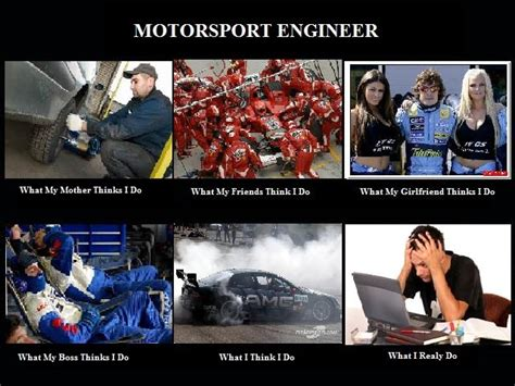 engineering meme interesting happenings the o jays and motorsport engineer what think i do what i really do your meme