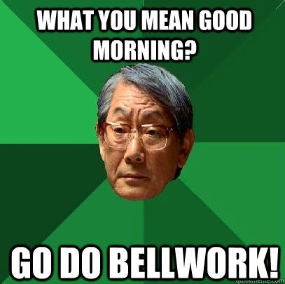 Good Meme Captions - what you mean good morning go do bellwork high
