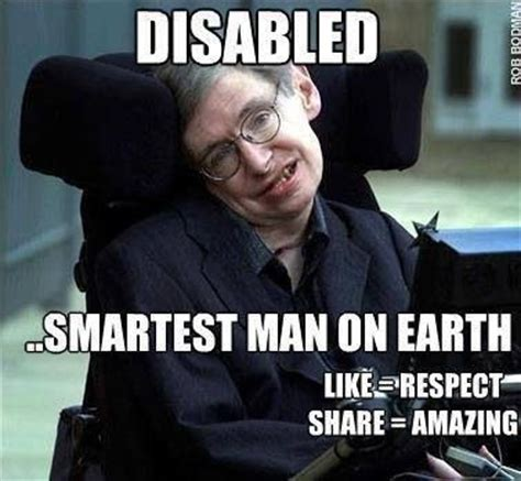 Disabled Meme - smartest man on earth i can t wait to see his life story in the theaters specific needs