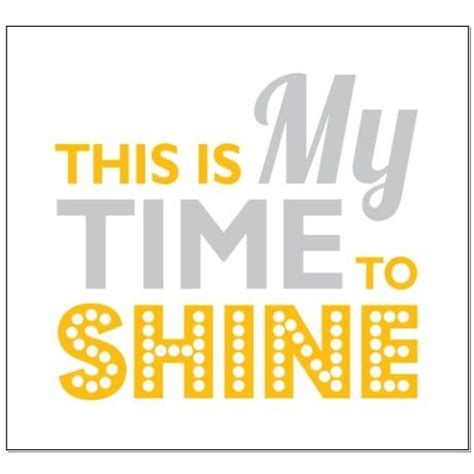 my time to shine quotes quotesgram