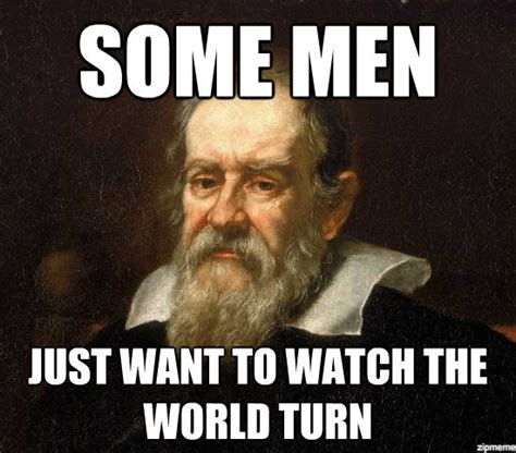 Galileo Meme - 3 ways radical change by the few makes life for the rest