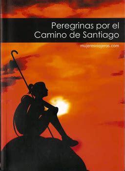 libro el camino de dagas se publica el libro peregrinas por el camino de santiago noticias del camino de santiago