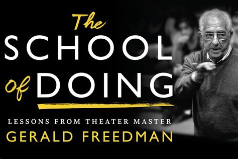the school of doing lessons from theater master gerald freedman books the school of doing pays tribute to theater master