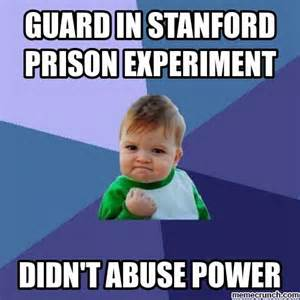 Stanford Meme - guard in stanford prison experiment