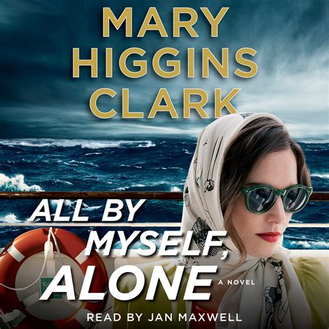 all by myself alone books all by myself alone audiobook by higgins clark jan