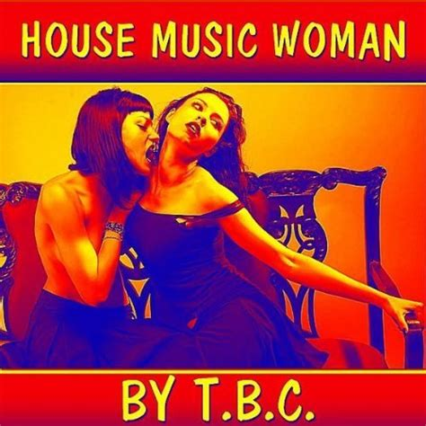 download the latest house music be the first to download house music woman by t b c podcast house music