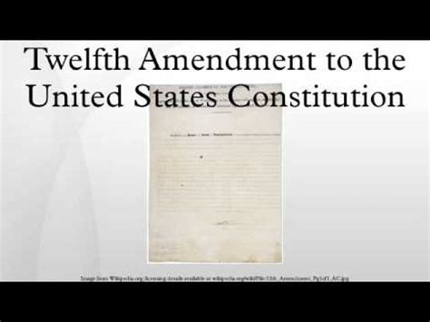 what section of the constitution states why it was written twelfth amendment to the united states constitution youtube