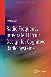 radio frequency integrated circuit engineering radio frequency integrated circuit design for cognitive radio systems avaxhome