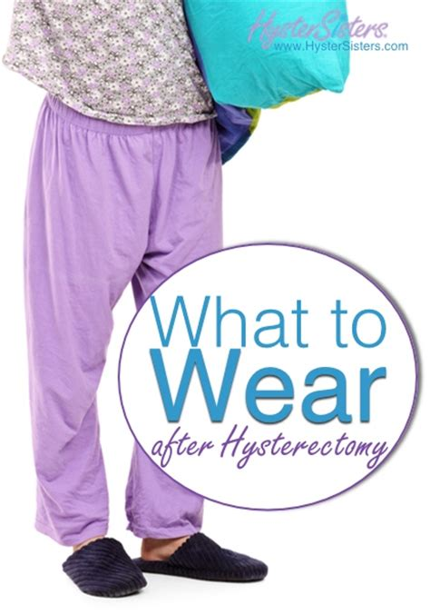 what to wear after hysterectomy hysterectomy recovery article hystersisters