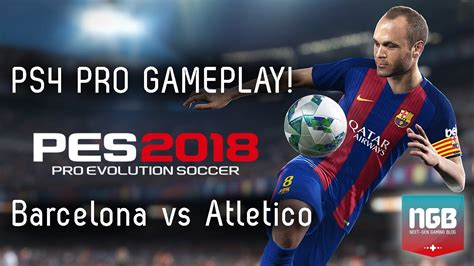 Bluray Ps4 Pes 2018 pes 2018 ps4 pro gameplay atletico madrid vs barcelona
