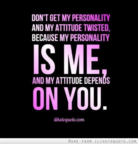 quotes about attitude quotes about personality and attitude quotesgram