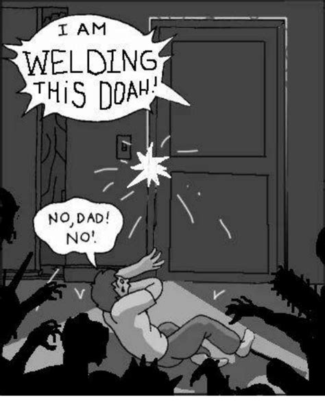No Dad No Meme - i am welding this ddah no dad no meme on sizzle