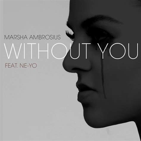 Ne Yo Unveils New Album Title Because Of You Ae Inspired By Of His Fans In Stores May 1st by Marsha Ambrosius Without You Featuring Ne Yo