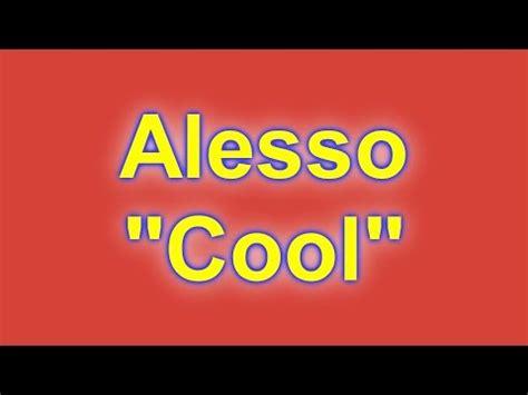 alesso cool lyrics feat roy free alesso cool lyrics feat roy