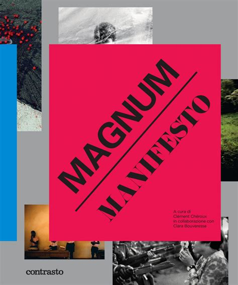 magnum manifesto 70 years of photos the eyes of photography on the world rome central