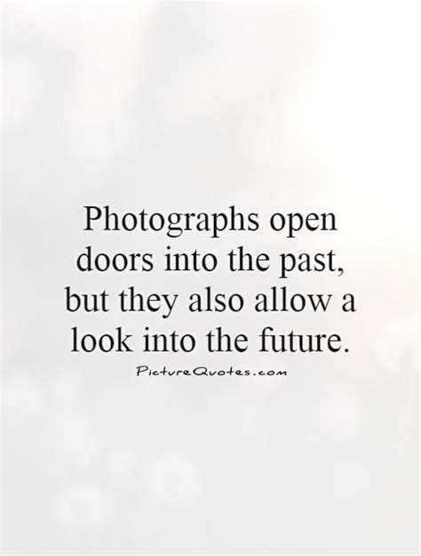 doors into the future photographs open doors into the past but they also allow