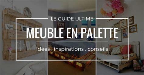 Idee Palette Meuble by Meuble En Palette Les Meilleures Id 233 Es Guides
