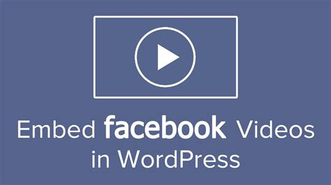 wordpress tutorial embed video how to embed a facebook video in wordpress