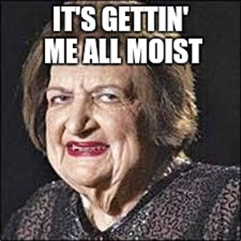 You Make Me Moist Meme - image tagged in moist imgflip