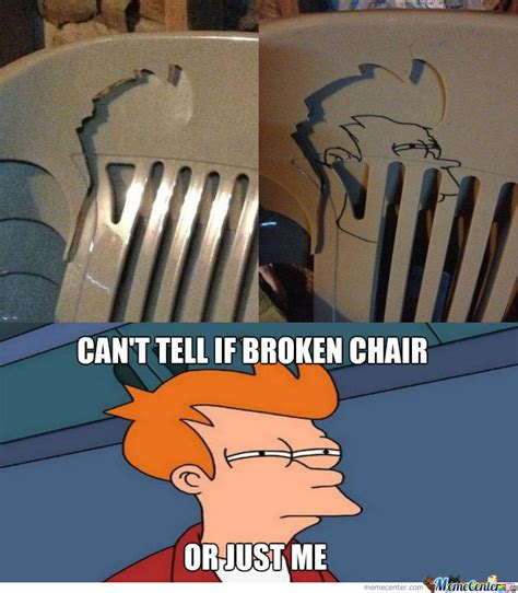 can t tell if broken chair or just fry by 4 the win meme