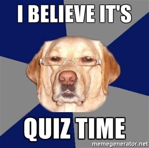 Meme Quiz - i believe it s quiz time racist dog meme generator