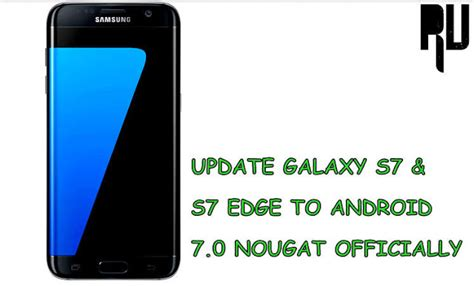 Update Samsung S7 Edge officially update galaxy s7 s7 edge to android 7 0 nougat root update