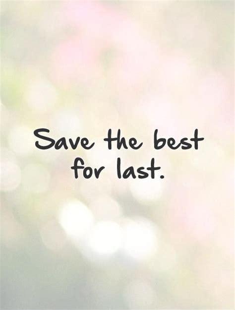 save the best for last save the best for last picture quotes